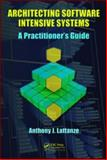 Architecting Software Intensive Systems : A Practitioners Guide, Lattanze, Anthony J., 1420045695