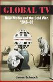 Global TV : New Media and the Cold War, 1946-69, Schwoch, James, 0252075692