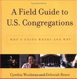 A Field Guide to U. S. Congregations : Who's Going Where and Why, Woolever, Cynthia and Bruce, Deborah F., 0664225691