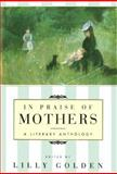 In Praise of Mothers : A Literary Anthology, , 0871135698