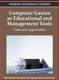 Computer Games as Educational and Management Tools : Uses and Approaches, Maria Manuela Cruz-Cunha, 1609605691