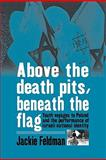Above the Death Pits, Beneath the Flags : Youth Voyages to Poland and the Performance of Israeli National Identity, Feldman, Jackie, 184545569X