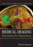 Medical Imaging : Essentials for Physicians, Wolbarst, Anthony B. and Capasso, Patrizio, 0470505702