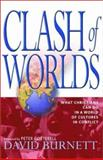 Clash of Worlds : What Christians Can Do in a World of Cultures in Conflict, Burnett, David, 1854245708