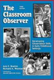 The Classroom Observer : Developing Observation Skills in Early Childhood Settings, Boehm, Ann E. and Weinberg, Richard A., 0807735701