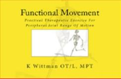 Functional Movement : Practical Therapeutic Exercise for Peripheral Joint Range of Motion, Wittman, Kris, 0984405704
