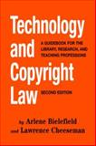 Technology and Copyright Law : A Guidebook for the Library, Research, and Teaching Professions, Second Edition, Bielefield, Arlene and Cheeseman, Lawrence, 1555705707