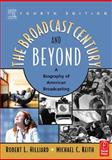 The Broadcast Century and Beyond : A Biography of American Broadcasting, Hilliard, Robert and Keith, Michael, 0240805704