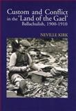 Custom and Conflict in the 'Land of the Gael' : Ballachulish, 1900-1910, Kirk, Neville, 0850365708