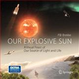 Our Explosive Sun : A Visual Feast of Our Source of Light and Life, Brekke, Pal, 146140570X