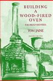 Building a Wood-Fired Oven : For Bread and Pizza, Jaine, Tom, 090732570X
