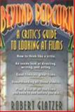 Beyond Popcorn : A Critic's Guide to Looking at Films, Glatzer, Robert, 091005570X