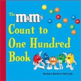 The M and M's® Brand Count to One Hundred Book, Barbara Barbieri McGrath, 1570915709