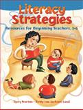 Literacy Strategies : Resources for Beginning Teachers, 1-6, Norton, Terry and Land, Betty L., 0130995703