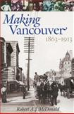 Making Vancouver, 1863-1913 9780774805704