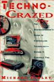Techno-Crazed : The Businessperson's Guide to Controlling Technology - Before It Controls You, Finley, Michael, 1560795700