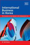 International Business in Korea : The Evolution of the Market in the Globalization Era, Kwon, O. Yul, 1847205704