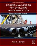 Casing and Liners for Drilling and Completion : Design and Application, Byrom, Ted G., 012800570X