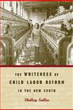The Whiteness of Child Labor Reform in the New South, Sallee, Shelley, 0820325708