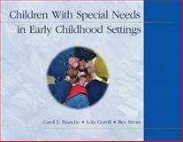 Children with Special Needs in Early Childhood Settings, Paasche, Carol L. and Gorrill, Lola, 1401835708