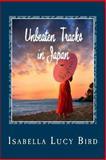 Unbeaten Tracks in Japan, Isabella Lucy Bird, 1481275704