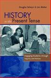 History in the Present Tense : Engaging Students Through Inquiry and Action, Selwyn, Douglas and Maher, Jan, 0325005702