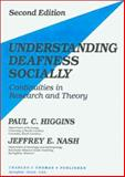 Understanding Deafness Socially : Continuities in Research and Theory, Higgins, Paul C. and Nash, Jeffery E., 0398065705