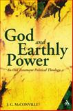 God and Earthly Power : An Old Testament Political Theology, McConville, J. G., 0567045706
