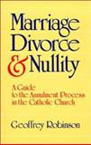 Marriage, Divorce and Nullity : A Guide to the Annulment Process in the Catholic Church, Robinson, Geoffrey, 0814615708