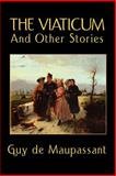 The Viaticum and Other Stories, Guy de Maupassant, 1557425701