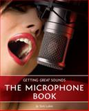 Getting Great Sounds : The Microphone Book, Lubin, Tom, 1598635700
