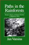 Paths in the Rainforests : Toward a History of Political Tradition in Equatorial Africa, Vansina, Jan, 029912570X
