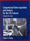 Computerized Data Acquisition and Analysis for the Life Sciences : A Hands-On Guide, Young, Simon S., 0521565707