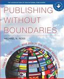 Publishing Without Boundaries : How to Think, Work, and Win in the Global Marketplace, Ross, Michael, 0978985702