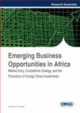 Emerging Business Opportunities in Africa : Market Entry, Competitive Strategy, and the Promotion of Foreign Direct Investments, Gekonge, Christopher O., 1466645709