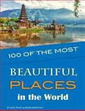 100 of the Most Beautiful Places in the World, Alex Trost and Vadim Kravetsky, 1484915704