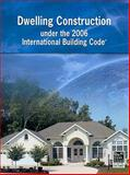Dwelling Construction under the 2006 International Building Code, International Code Council Staff, 1580015700