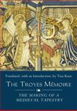 The Troyes Mémoire : The Making of a Medieval Tapestry, , 1843835703