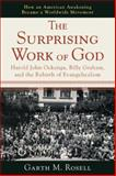 The Surprising Work of God : Harold John Ockenga, Billy Graham, and the Rebirth of Evangelicalism, Rosell, Garth M., 0801035708