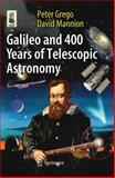 Galileo and 400 Years of Telescopic Astronomy, Grego, Peter and Mannion, David, 1441955704