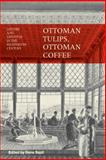 Ottoman Tulips, Ottoman Coffee : Leisure and Lifestyle in the Eighteenth Century, , 1845115708