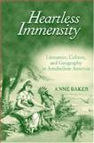 Heartless Immensity : Literature, Culture, and Geography in Antebellum America, Baker, Anne, 0472115707