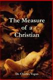 The Measure of a Christian, Charles Vogan, 0615145701