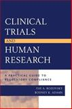 Clinical Trials and Human Research : A Practical Guide to Regulatory Compliance, Rozovsky, Fay A. and Adams, Rodney K., 0787965707