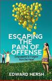 Escaping the Pain of Offense, Edward Hersh, 0989305708