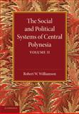 The Social and Political Systems of Central Polynesia: Volume 2, Williamson, Robert W., 110762570X