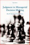 Judgment in Managerial Decision Making, Bazerman, Max H. and Moore, Don A., 1118065700