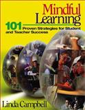Mindful Learning : 101 Proven Strategies for Student and Teacher Success, Campbell, Linda, 0761945717