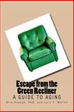 Escape from the Green Recliner, Alia Sayegh and Lois Wallen, 1468045717