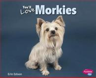 You'll Love Morkies, Erin Edison, 1491405716